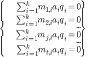 \left \{ \begin{align} \sum_{i=1}^k m_{1,i} a_i q_i = 0 \\ \sum_{i=1}^k m_{2,i} a_i q_i = 0 \\ ... \\ \sum_{i=1}^k m_{j,i} a_i q_i = 0 \\ ... \\ \sum_{i=1}^k m_{t,i} a_i q_i = 0 \end{align} \right \}