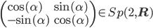\left( \begin{array}{ll} \cos(\alpha) & \sin(\alpha) \\ -\sin(\alpha) & \cos(\alpha) \end{array} \right) \in Sp(2,\mathbf{R})