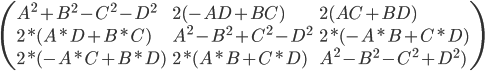 \left( \begin{array}{lll} A^2+B^2-C^2-D^2 & 2(-AD+BC) & 2(AC+BD) \\ 2*(A*D+B*C) & A^2-B^2+C^2-D^2 & 2*(-A*B+C*D) \\ 2*(-A*C+B*D) & 2*(A*B+C*D) & A^2-B^2-C^2+D^2) \end{array} \right )
