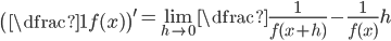 \left(\dfrac{1}{f(x)}\right)^{\prime} = \displaystyle\lim_{h\to 0}\dfrac{\frac{1}{f(x+h)}-\frac{1}{f(x)}}{h}