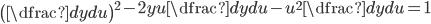\left(\dfrac{dy}{du}\right)^{2} -2yu\dfrac{dy}{du}-u^{2}\dfrac{dy}{du}=1
