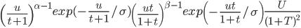 \left(\frac{u}{t+1}\right)^{\alpha-1}exp(-\frac{u}{t+1}/\sigma)\left(\frac{ut}{1+t}\right)^{\beta-1}exp\left(-\frac{ut}{1+t}/\sigma\right)\frac{U}{(1+T)^2}