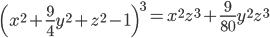 \left(x^2+\frac 9 4 y^2 + z^2 - 1 \right)^3 = x^2z^3 + \frac 9 {80} y^2 z^3