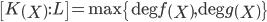 \left[ K \left( X \right) : L \right] = \mathrm{max} \left\{ \mathrm{deg} f \left( X \right) , \mathrm{deg} g \left( X \right) \right\}