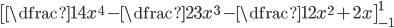 \left[\dfrac{1}{4}x^4-\dfrac{2}{3}x^3-\dfrac{1}{2}x^2+2x \right]_{-1}^1