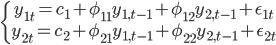 \left\{ \begin{array} ~y_{1t}=c_1+\phi_{11} y_{1,t-1}+\phi_{12} y_{2,t-1}+\epsilon_{1t} \\ y_{2t}=c_2+\phi_{21} y_{1,t-1}+\phi_{22} y_{2,t-1}+\epsilon_{2t} \end{array} \right.