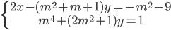 \left\{ \matrix{ 2x - ({m^2} + m + 1)y = - {m^2} - 9 \hfill \cr {m^4} + (2{m^2} + 1)y = 1 \hfill \cr} \right.