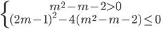 \left\{ \matrix{{m^2} - m - 2 > 0 \hfill \cr {(2m - 1)^2} - 4({m^2} - m - 2) \le 0 \hfill \cr} \right.