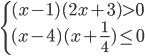 \left\{ \matrix{(x - 1)(2x + 3) > 0 \hfill \cr (x - 4)(x + {1 \over 4}) \le 0 \hfill \cr} \right.