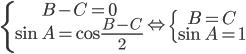 \left\{ \matrix{B - C = 0 \hfill \cr \sin A = \cos {{B - C} \over 2} \hfill \cr} \right. \Leftrightarrow \left\{ \matrix{B = C \hfill \cr \sin A = 1 \hfill \cr} \right.