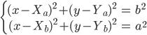 \left\{\begin{align}(x-X_a)^2+(y-Y_a)^2&=b^2\\(x-X_b)^2+(y-Y_b)^2&=a^2\end{align}\right.