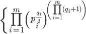 \left\{\displaystyle \prod_{i=1}^m \left(p_i^{\frac{q_i}{2}}\right)\right}^{\left(\displaystyle  \prod_{i=1}^m (q_i+1) \right)}
