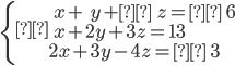\left\{\begin{array}{l} \ \ x +\ \ y +\ \ z =\ \ 6 \\ \ \ x + 2y + 3z = 13 \\ 2x + 3y - 4z =\ \ 3 \end{array}\right.