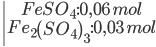 \left| \matrix{FeS{O_4}:0,06\,mol \hfill \cr F{e_2}{\left( {S{O_4}} \right)_3}:0,03\,mol \hfill \cr} \right.