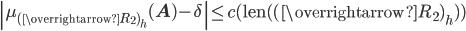 \left|\mu_{(\overrightarrow{R_2})_h}(\mathbf{A}) - \delta\right| \leq c(\mathrm{len}( (\overrightarrow{R_2})_h) )
