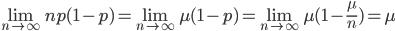 \lim_{n \to \infty} np(1-p) =\lim_{n \to \infty} \mu (1-p) =\lim_{n \to \infty}\mu (1-\frac{\mu}{n})=\mu
