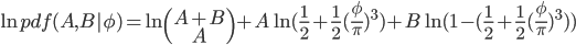 \ln{pdf(A,B|\phi)} = \ln{\begin{pmatrix}A+B\ A\end{pmatrix}} +A\ln{(\frac{1}{2} + \frac{1}{2}(\frac{\phi}{\pi})^3)} + B\ln{(1-(\frac{1}{2} + \frac{1}{2}(\frac{\phi}{\pi})^3))}