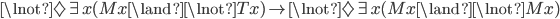 \lnot\Diamond\exists x(Mx\land\lnot Tx) \rightarrow \lnot\Diamond\exists x(Mx\land\lnot Mx)