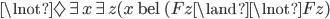 \lnot\Diamond\exists x\exists z(x \text{ bel } (Fz\land\lnot Fz)