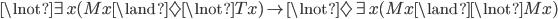 \lnot\exists x(Mx\land\Diamond\lnot Tx) \rightarrow \lnot\Diamond\exists x(Mx\land\lnot Mx)