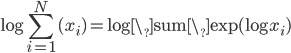 \log \sum_{i=1}^N {(x_i)}={\rm log\_sum\_exp}(\log x_i)