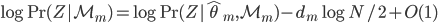 \log {\rm Pr} (Z|\mathcal{M}_m) = \log {\rm Pr} (Z| \hat{\theta}_m, \mathcal{M}_m) - d_m \log N / 2 + O(1)
