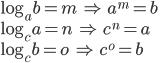 \log _{ a }{ b } =m\quad \Rightarrow \quad { a }^{ m }=b\\ \log _{ c }{ a } =n\quad \Rightarrow \quad c^{ n }=a\\ \log _{ c }{ b } =o\quad \Rightarrow \quad c^{ o }=b