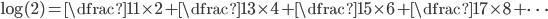 \log(2) = \dfrac{1}{1 \times 2} + \dfrac{1}{3 \times 4} + \dfrac{1}{5 \times 6} + \dfrac{1}{7 \times 8} + \cdots