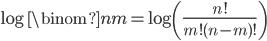 \log{\binom{n}{m}} = \log{\left(\frac{n!}{m!(n-m)!}\right)}