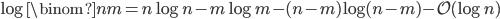 \log{\binom{n}{m}} = n\log{n} - m\log{m} - (n-m)\log{(n-m)} - \mathcal{O}(\log{n})