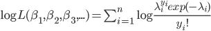 \log{L(\beta_1, \beta_2, \beta_3, ...)} = \sum_{i=1}^{n} \log{\large{\frac{\lambda_{i}^{y_i}exp(-\lambda_{i})}{y_i!}}}