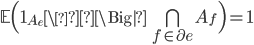 \mathbb{E}\Bigl(\mathbf{1}_{A_e} \ \Big| \ \bigcap_{f \in \partial e}A_f\Bigr)=1