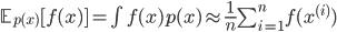 \mathbb{E}_{p(x)}[f(x)] = \int f(x) p(x) \approx  \frac{1}{n} \sum_{i=1}^{n} f(x^{(i)})