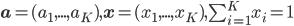 \mathbf{a} = (a_1,...,a_K),\mathbf{x}=(x_1,...,x_K),\sum_{i=1}^K x_i = 1