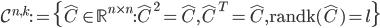 \mathcal{C}^{n,k}:=\{\hat{C}\in\mathbb{R}^{n\times n}:\hat{C}^2=\hat{C},\hat{C}^T=\hat{C},\mathrm{randk}(\hat{C})=l\}