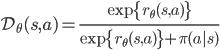 \mathcal{D}_{\theta}(s,a) = \frac{\exp \{ r_{\theta}(s,a) \}} {\exp \{r_{\theta}(s,a) \} + \pi(a s)}