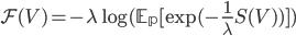\mathcal{F}(V) = -\lambda \log ( \mathbb{E_p} [\exp (-\frac{1}{\lambda} S(V) ) ] )