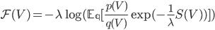 \mathcal{F}(V) = -\lambda \log ( \mathbb{E_q} [\frac{p(V)}{q(V)} \exp (-\frac{1}{\lambda} S(V) )])