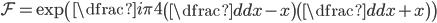 \mathcal{F}=\exp \left(\dfrac{i\pi}{4} \left( \dfrac{d}{dx}-x\right) \left( \dfrac{d}{dx}+x \right) \right)