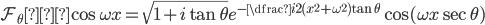 \mathcal{F}_{\theta} ・\cos \omega x=\sqrt{1+i\tan\theta}e^{-\dfrac{i}{2}(x^2+\omega^2)\tan\theta}\cos(\omega x\sec\theta)