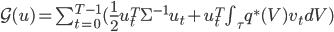 \mathcal{G}(u) = \sum_{t=0}^{T-1} ( \frac{1}{2} u_t^T \Sigma^{-1} u_t + u_t^T\int_\tau q^*(V) v_t dV)