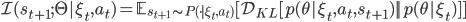 \mathcal{I}(s_{t+1};\Theta|\xi_t,a_t) = \mathbb{E}_{s_{t+1} \sim P(\cdot|\xi_t,a_t)} [\mathcal{D}_{KL} [p(\theta|\xi_t,a_t,s_{t+1}) || p(\theta|\xi_t) ] ]