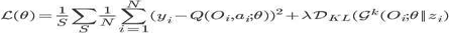 \mathcal{L}(\theta) = \frac{1}{S} \sum_S \frac{1}{N} \sum_{i=1}^N (y_i - Q(O_i,a_i;\theta))^2 + \lambda \mathcal{D}_{KL} (\mathcal{G}^k(O_i;\theta || z_i)