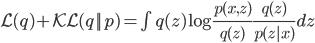 \mathcal{L}(q) + \mathcal{KL}(q||p) = \int q(z) \log \frac{p(x,z)}{q(z)} \frac{q(z)}{p(z|x)} dz