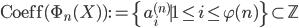 \mathrm{Coeff}(\Phi_n(X)) := \{ a_i^{(n)} \mid 1 \leq i \leq \varphi (n) \} \subset \mathbb{Z}