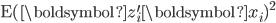 \mathrm{E}(\boldsymbol{z}_{i}^{\prime}\boldsymbol{x}_{i})^{2}