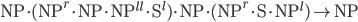 \mathrm{NP} \cdot (\mathrm{NP}^{r} \cdot \mathrm{NP} \cdot \mathrm{NP}^{ll} \cdot \mathrm{S}^{l}) \cdot \mathrm{NP} \cdot (\mathrm{NP}^{r} \cdot \mathrm{S} \cdot \mathrm{NP}^{l}) \to \mathrm{NP}