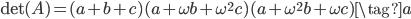 \mathrm{det}(A) = (a+b+c)(a+\omega b+\omega^2 c)(a+\omega^2 b+\omega c) \tag{ a }