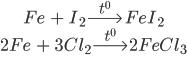 \matrix{{Fe{\rm{ }} + {\rm{ }}{I_2}\buildrel {{t^0}} \over\longrightarrow Fe{I_2}} \hfill \cr {2Fe{\rm{ }} + {\rm{ }}3C{l_2}\buildrel {{t^0}} \over\longrightarrow 2FeC{l_3}} \hfill \cr}