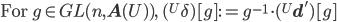 \mbox{For } g\in GL(n, {\bf A}(U) ),\; ({}^U\delta)[g] := g^{-1}\cdot ({}^U{\bf d}')[g]
